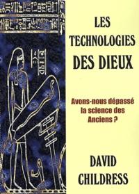 David-Hatcher Childress - Les technologies des dieux - Avons-nous dépassé la science des anciens ?.