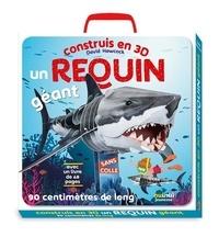 David Hawcock - Construis en 3D un requin géant - Avec un livret de 48 pages.