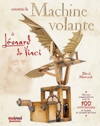 David Hawcock - Construis la machine volante de Léonard de Vinci - Avec plus de 20 fiches de montage.