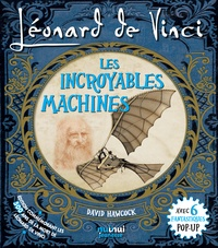 David Hawcock - Léonard de Vinci, les incroyables machines - Avec 6 fantastiques pop-up.