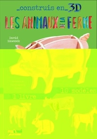 David Hawcock - Les animaux de la ferme - Avec 1 livre et 10 modèles.