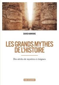 David Hawkins - Les grands mythes de l'histoire.