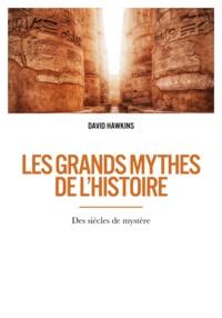David Hawkins - Les grands mythes de l'histoire - Des siècles de mystère.