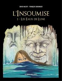 David Haziot et François Baranger - L'insoumise Tome 1 : Les eaux de lune.