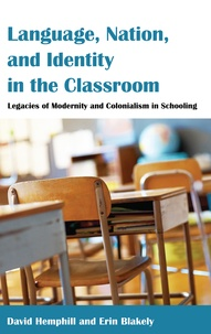 David Hemphill et Erin Blakely - Language, Nation, and Identity in the Classroom - Legacies of Modernity and Colonialism in Schooling.