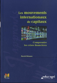 David Hénaux - Les mouvements internationaux de capitaux - Comprendre les crises financières.