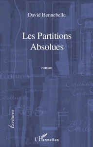 David Hennebelle - Les Partitions absolues - Roman.