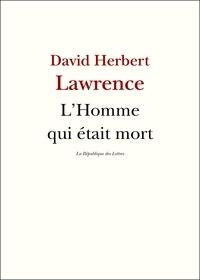 David Herbert Lawrence et D. H. Lawrence - L'homme qui était mort.