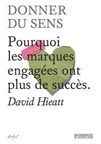David Hieatt - Donner du sens - Pourquoi les marques engagées ont plus de succès.