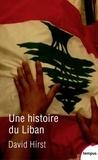 David Hirst - Une histoire du Liban (1860-2009).