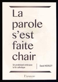 David Hockley - La parole s'est faite chair - Un protestant embrasse la foi catholique.