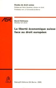 David Hofmann - La liberté économique suisse face au droit européen.