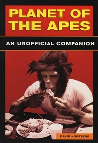 David Hofstede et R.D. Reynolds and Bryan Alvarez - Planet Of The Apes - An Unofficial Companion.