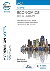David Horner et Steve Stoddard - My Revision Notes: AQA A Level Economics Third Edition.