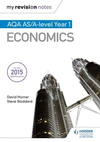 David Horner et Steve Stoddard - My Revision Notes: AQA AS Economics.