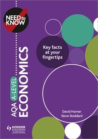 David Horner et Steve Stoddard - Need to Know: AQA A-level Economics.
