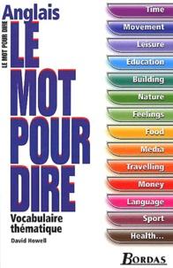David Howell - Anglais, le mot pour le dire - Vocabulaire thématique.