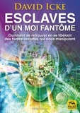 David Icke - Esclaves d'un moi fantôme - Comment se retrouver en se libérant des forces occultes qui nous manipulent.