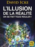 David Icke - L'illusion de la réalité, on se fait tous rouler ! - Les révélations les plus complètes jamais écrites sur l'humanité.
