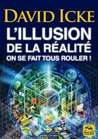 David Icke - L'illusion de la réalité - On se fait tous rouler !.