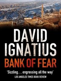 David Ignatius - Bank of Fear.