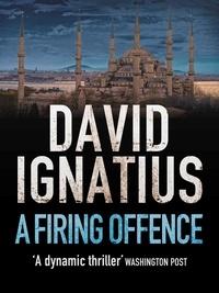 David Ignatius - Firing Offence.