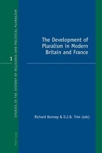 David j.b. Trim et Richard j. Bonney - The Development of Pluralism in Modern Britain and France.