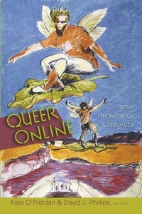 David j. Phillips et Kate O'Riordan - Queer Online - Media Technology and Sexuality.