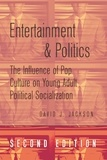 David Jackson - Entertainment and Politics - The Influence of Pop Culture on Young Adult Political Socialization.