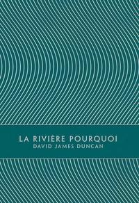 David James Duncan - La Rivière Pourquoi.