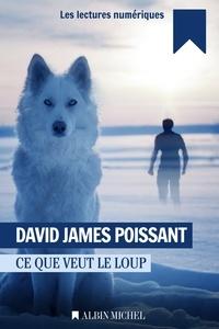 David James Poissant - Ce que veut le loup.