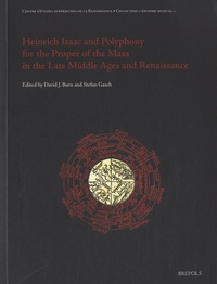 David Joseph Burn et Stefan Gasch - Heinrich Isaac and Polyphony for the Proper of the Mass in the Late Middle Ages and Renaissance.