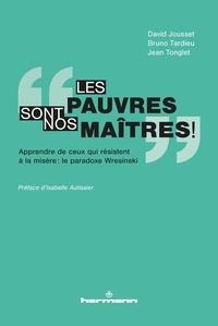 David Jousset et Bruno Tardieu - Les pauvres sont nos maîtres ! - Apprendre de ceux qui résistent à la misère : le paradoxe Wresinski.