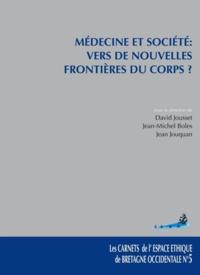 David Jousset et Jean-Michel Boles - Médecine et société : vers de nouvelles frontières du corps ?.