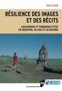 David Jurado - Résilience des images et des récits - Catastrophe et terrorisme d'Etat en Argentine, au Chili et au Mexique.