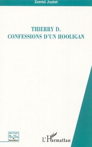 David Justet - Thierry D - Confessions d'un hooligan.