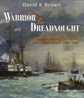 David K. Brown - Warrior to Dreadnought - Warship and Development 1860-1905.