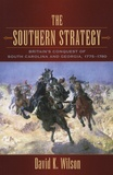 David-K Wilson - The Southern Strategy - Britain's Conquest of South Carolina and Georgia 1775-1780.