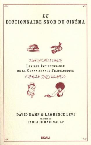 David Kamp et Lawrence Levi - Le dictionnaire snob du cinéma - Lexique indispensable de la connaissance filmologique.