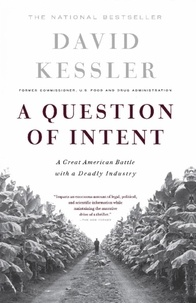 David Kessler - A Question Of Intent - A Great American Battle With A Deadly Industry.