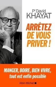 David Khayat - Arrêtez de vous priver !.