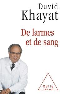 David Khayat - De larmes et de sang.