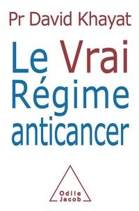 David Khayat - Le Vrai Régime anticancer.