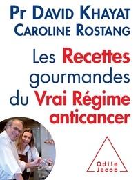 David Khayat et Caroline Rostang - Les Recettes gourmandes du Vrai Régime anticancer.