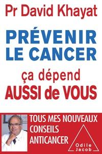 David Khayat et Nathalie Hutter-Lardeau - Prévenir le cancer, ça dépend aussi de vous.