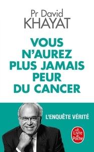 David Khayat - Vous n'aurez plus jamais peur du cancer - L'enquête vérité.