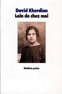 David Kherdian - Loin de chez moi - Histoire d'une jeune Arménienne.