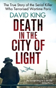 David King - Death In The City Of Light - The True Story of the Serial Killer Who Terrorised Wartime Paris.