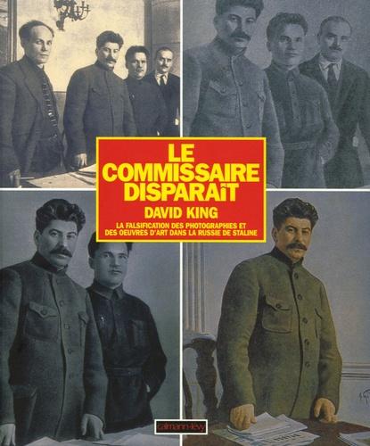 David King - Le Commissaire disparaît - La falsification des photographies et des oeuvres d'art dans la Russie de Staline.