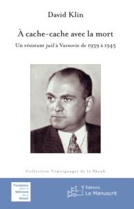 David Klin - À cache cache avec la mort - Un résistant juif à Varsovie de 1939 à 1945.